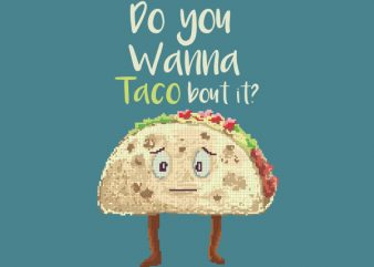 Do You Wanna Taco Bout It tshirt design