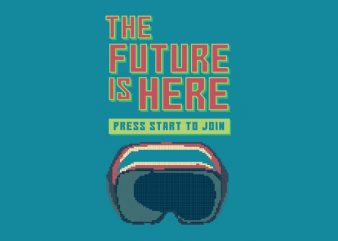The Future Is Here tshirt design