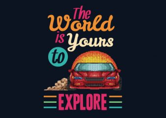 The World Is Yours To Explore tshirt design