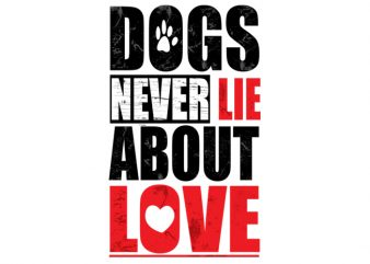 dogs never lie about love t shirt vector illustration