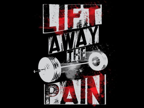 Lift Away Pain tshirt design for sale