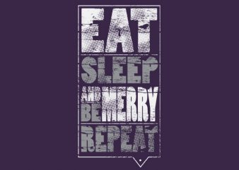 Eat sleep be merry repeat vector t shirt design for download