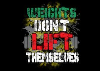 Weights Don't Lift Themselves vector shirt design