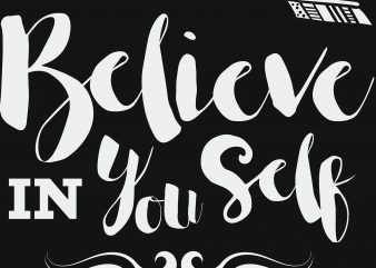 Believe In Your Self T-Shirt Design