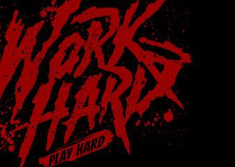 Work hard play hard vector shirt design