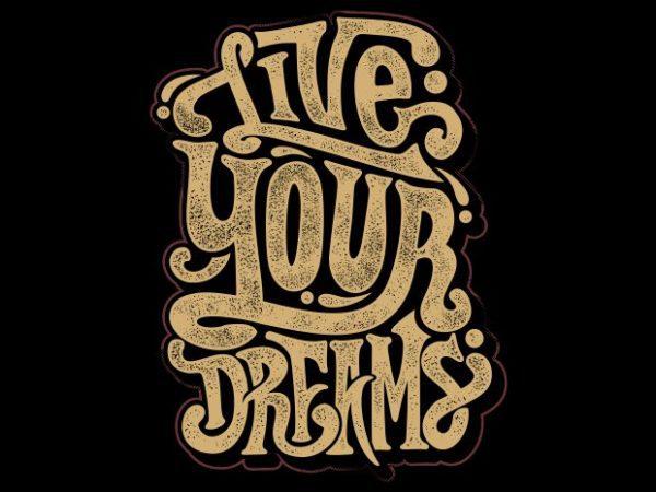 Live your dream print ready shirt design