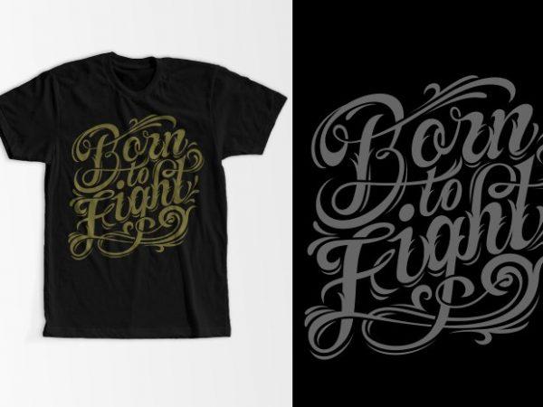 Born to fight graphic t-shirt design