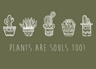 Plants are souls too t shirt illustration