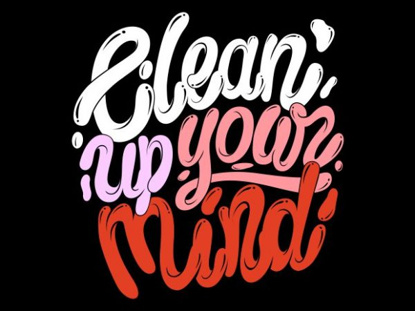 Clean up your mind t shirt design for sale