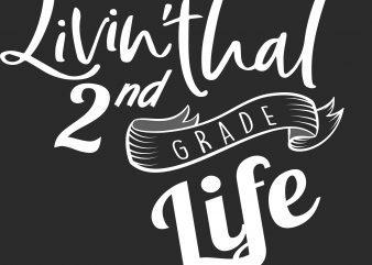 Livin That 2nd Grade Life print ready shirt design