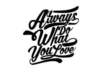 Always Do What You Love Vector t-shirt design