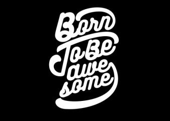 Born to be Awesome shirt design