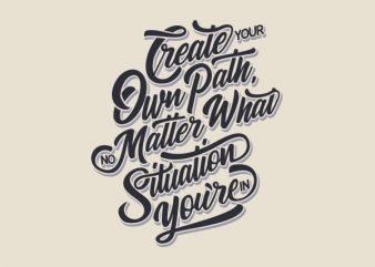 Create Your Own Path tshirt design