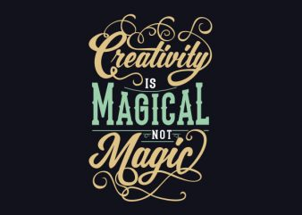 Creativity is Magical not Magic tshirt design
