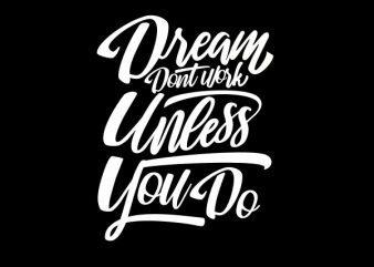 Dreams Don_t Work tshirt design