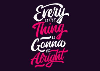 Every Little Thing Is Gonna Be Alright t shirt design to buy