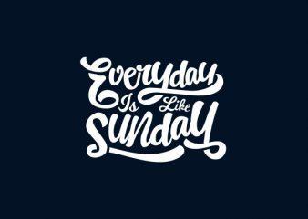 Everyday Is Like Sunday Vector t-shirt design