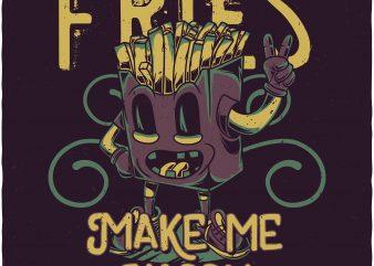 Fries make me happy. Vector T-Shirt Design
