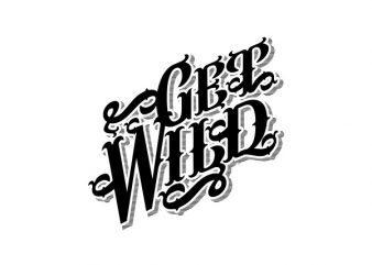 Get Wild tshirt design