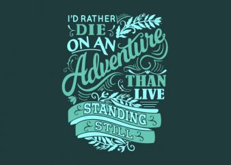 I'd Rather Die on an Adventure than tshirt design