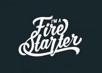 I'm a Fire Starter Vector t-shirt design