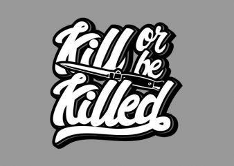 Kill Or Be Killed tshirt design