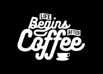 Life Begins After Coffee tshirt design