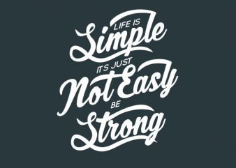 Life Is Simple Its Just Not Easy Be Strong tshirt design