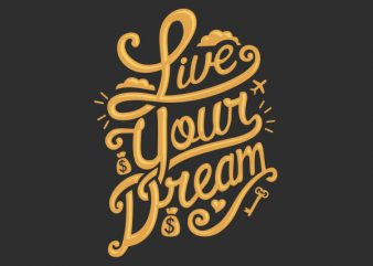 Live Your Dream tshirt design