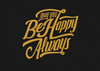 May You Be Happy Always tshirt design