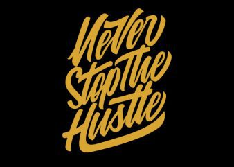 Never Stop the Hustle Vector t-shirt design