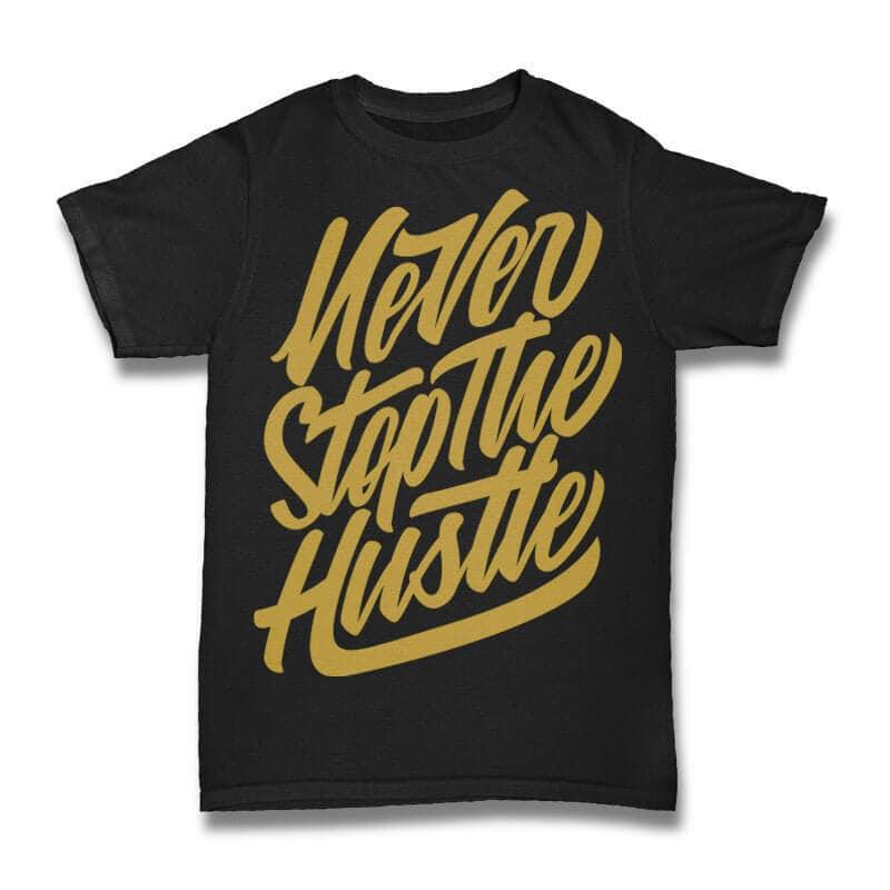 Never Stop the Hustle Vector t-shirt design t shirt design png