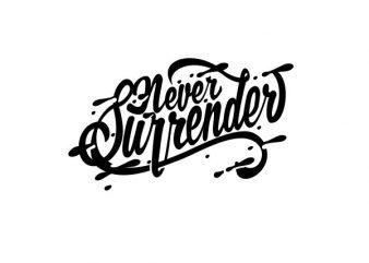 Never Surender tshirt design