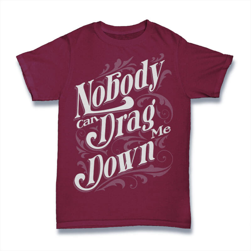 Nobody Can Drag Me Down tshirt design tshirt design for sale