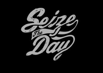Seize The Day tshirt design