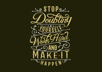 Stop Doubting Yourself tshirt design