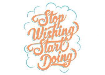 Stop Wishing Start Doing tshirt design