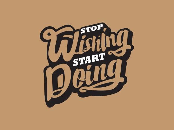 Stop Wishing Start Doing 2 tshirt design