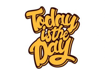 Today is the Day tshirt design