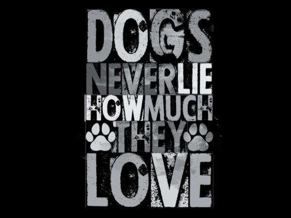 dogs never lie how much they love Vector t-shirt