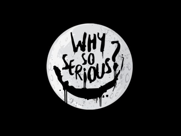 why so serious t shirt design for sale