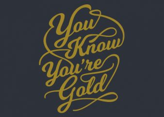 You Know You Are Gold tshirt design