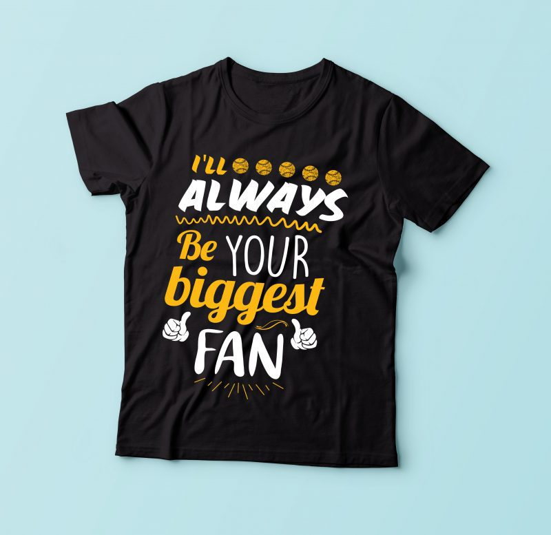 I'll Always Be Your Biggest Fan tshirt design for merch by amazon