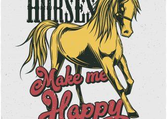 Horses make me happy. Vector T-Shirt Design
