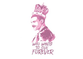 who wants to live forever Vector t-shirt design