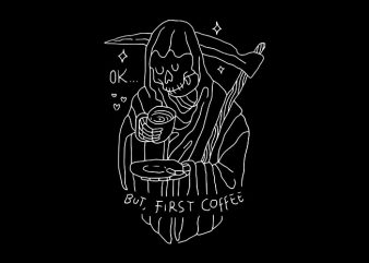 OK, But First Coffee t shirt design online