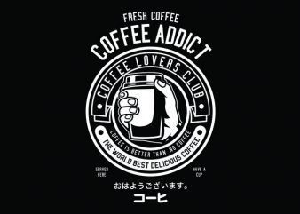 Coffee Addict Tshirt Design
