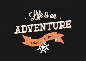 Life Is An Adventure vector t-shirt design for commercial use