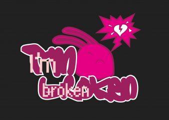 I'm Broken tshirt design for sale