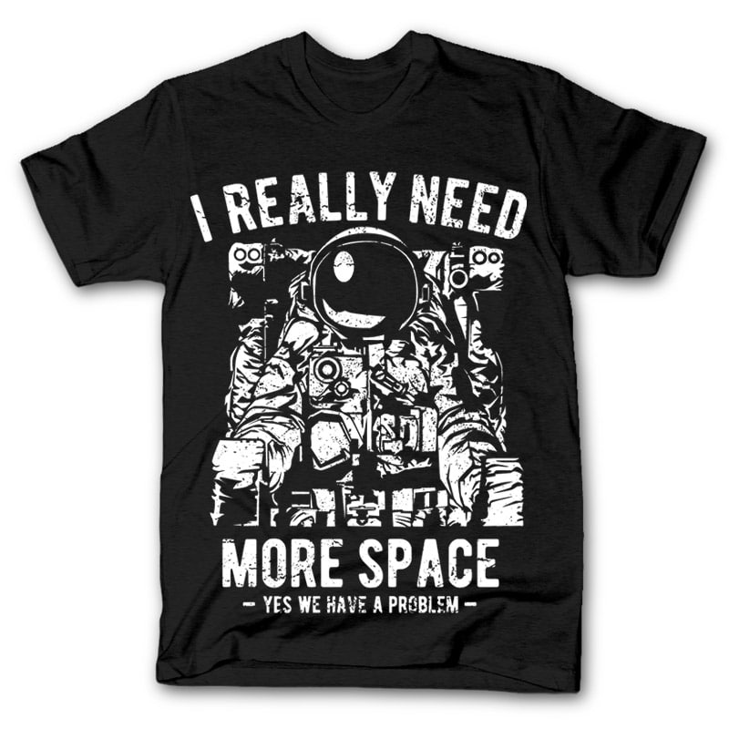 I Really Need More Space t-shirt